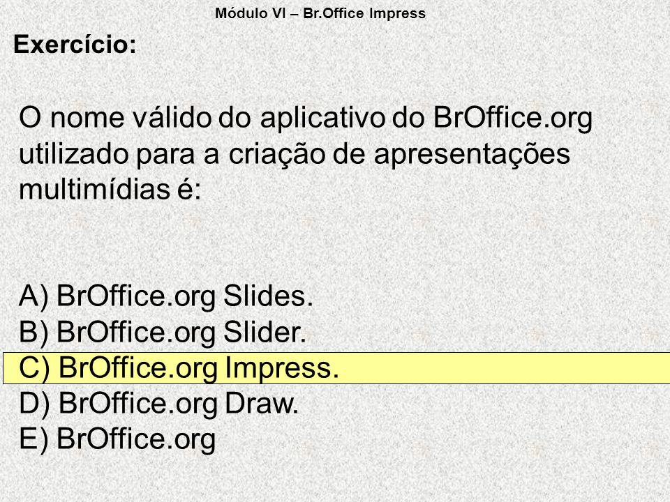 C) BrOffice.org Impress. D) BrOffice.org Draw. E) BrOffice.org