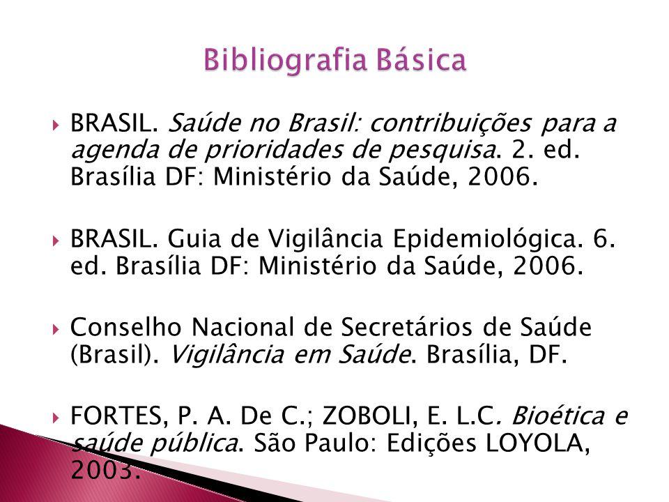 Bibliografia Básica BRASIL. Saúde no Brasil: contribuições para a agenda de prioridades de pesquisa. 2. ed. Brasília DF: Ministério da Saúde, 2006.
