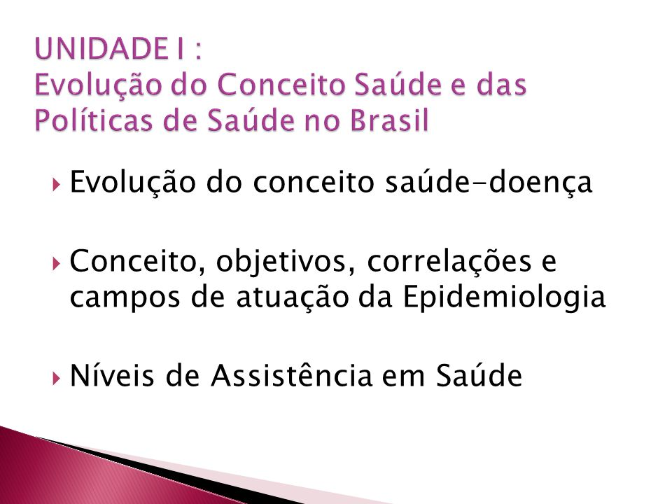 UNIDADE I : Evolução do Conceito Saúde e das Políticas de Saúde no Brasil