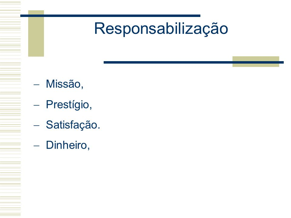 Responsabilização Missão, Prestígio, Satisfação. Dinheiro,