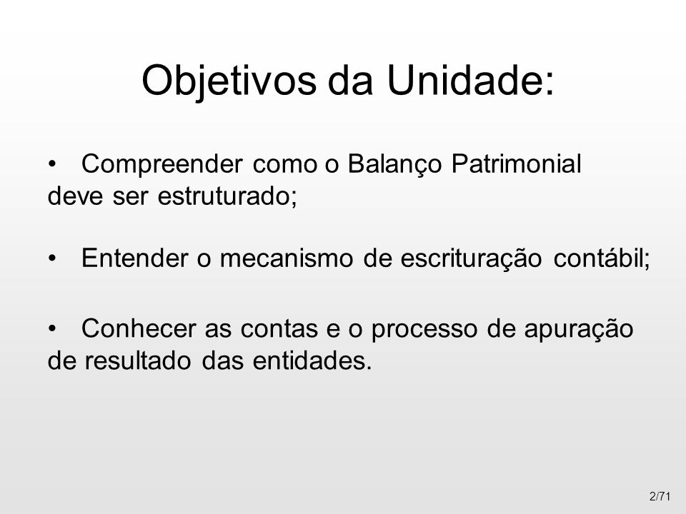Objetivos da Unidade: Compreender como o Balanço Patrimonial deve ser estruturado; Entender o mecanismo de escrituração contábil;