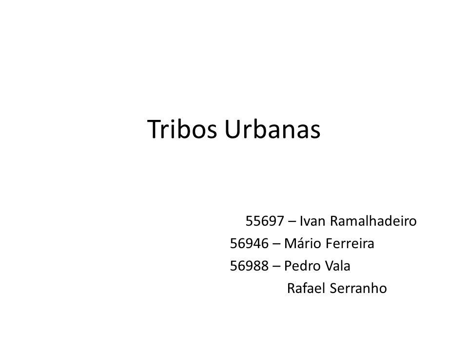 Tribos Urbanas 55697 – Ivan Ramalhadeiro 56946 – Mário Ferreira