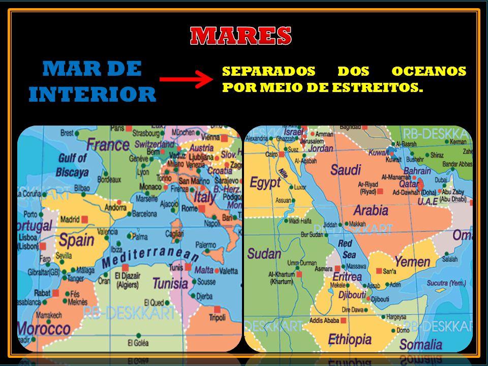 MARES MAR DE INTERIOR SEPARADOS DOS OCEANOS POR MEIO DE ESTREITOS.