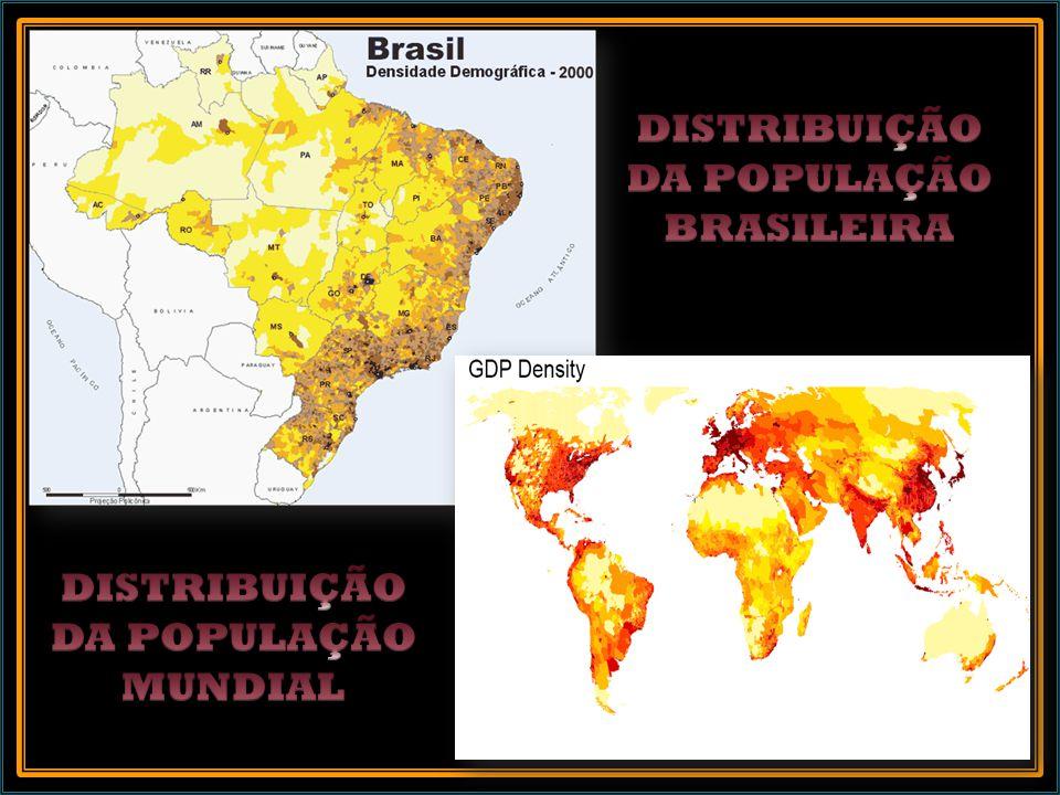 DISTRIBUIÇÃO DA POPULAÇÃO BRASILEIRA DISTRIBUIÇÃO DA POPULAÇÃO MUNDIAL