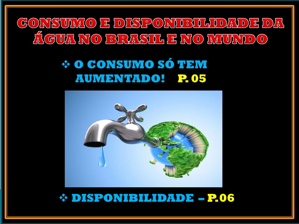CONSUMO E DISPONIBILIDADE DA ÁGUA NO BRASIL E NO MUNDO