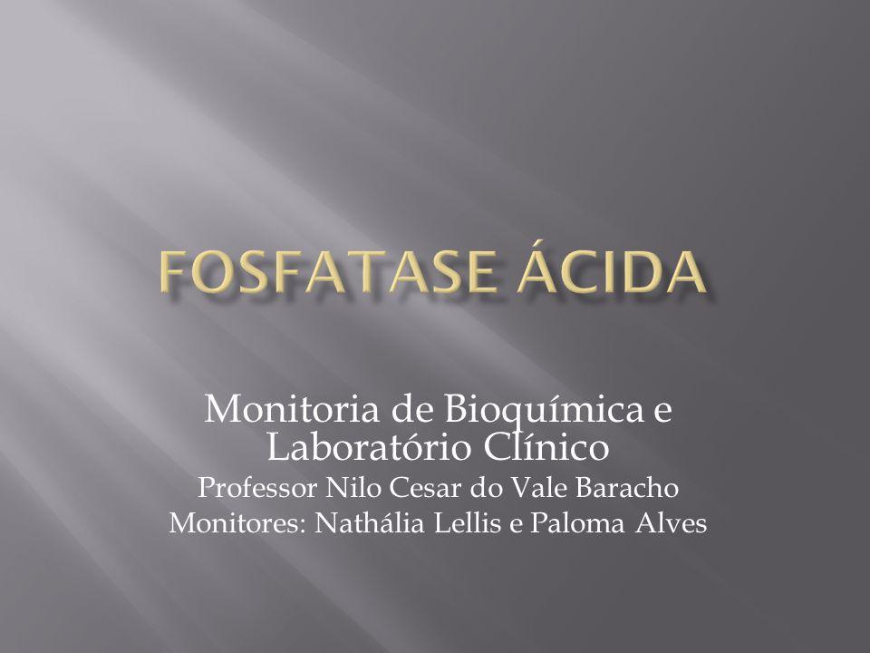 Fosfatase Ácida Monitoria de Bioquímica e Laboratório Clínico