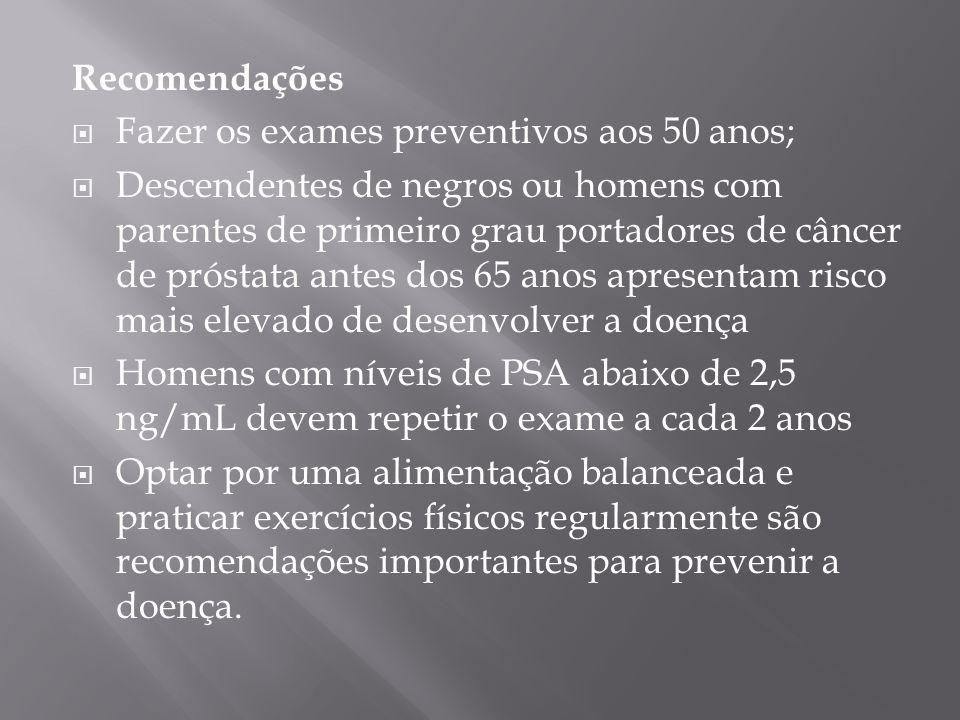 Recomendações Fazer os exames preventivos aos 50 anos;
