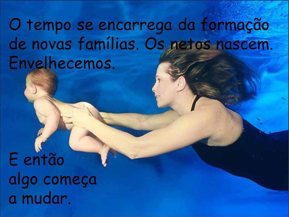 O tempo se encarrega da formação de novas famílias. Os netos nascem