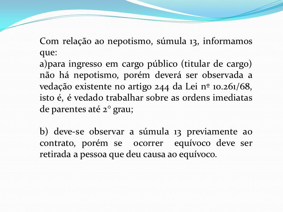 Com relação ao nepotismo, súmula 13, informamos que: