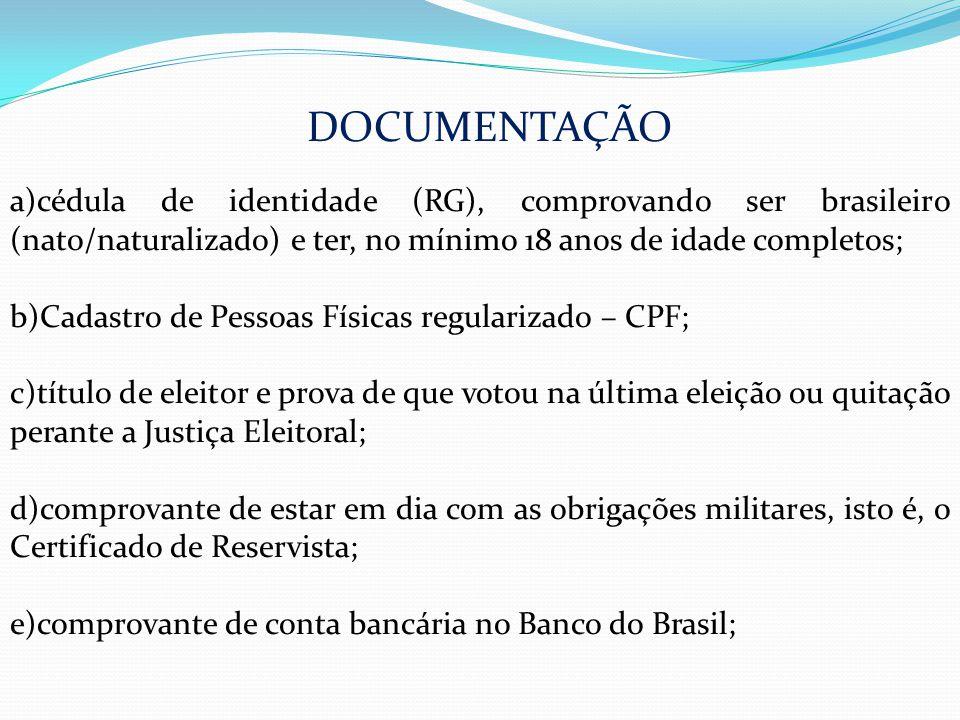 DOCUMENTAÇÃO cédula de identidade (RG), comprovando ser brasileiro (nato/naturalizado) e ter, no mínimo 18 anos de idade completos;