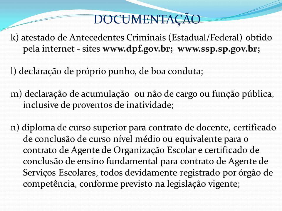 DOCUMENTAÇÃO k) atestado de Antecedentes Criminais (Estadual/Federal) obtido pela internet - sites www.dpf.gov.br; www.ssp.sp.gov.br;