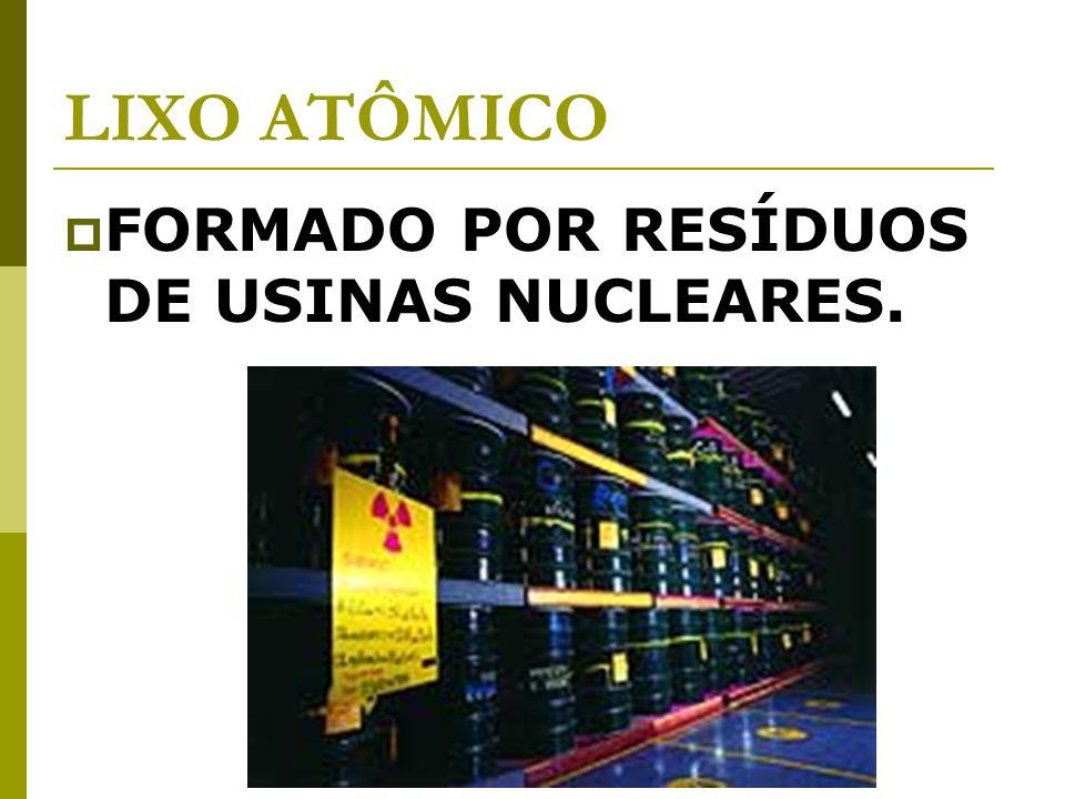 LIXO ATÔMICO FORMADO POR RESÍDUOS DE USINAS NUCLEARES.