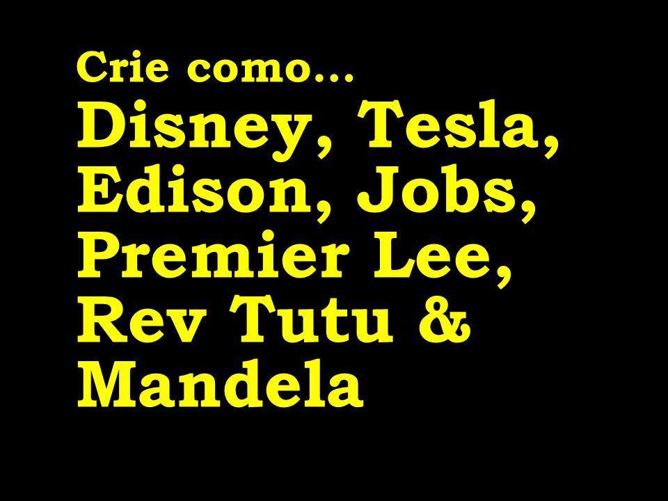 Disney, Tesla, Edison, Jobs, Premier Lee, Rev Tutu & Mandela