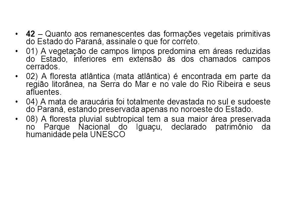 42 – Quanto aos remanescentes das formações vegetais primitivas do Estado do Paraná, assinale o que for correto.