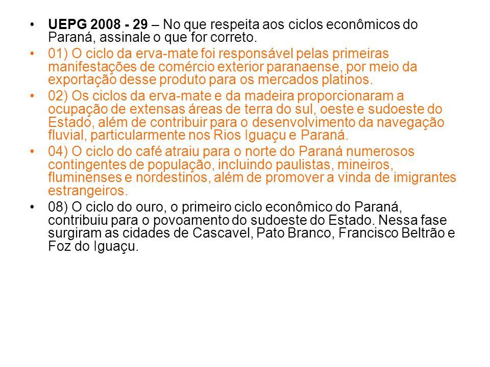 UEPG 2008 - 29 – No que respeita aos ciclos econômicos do Paraná, assinale o que for correto.