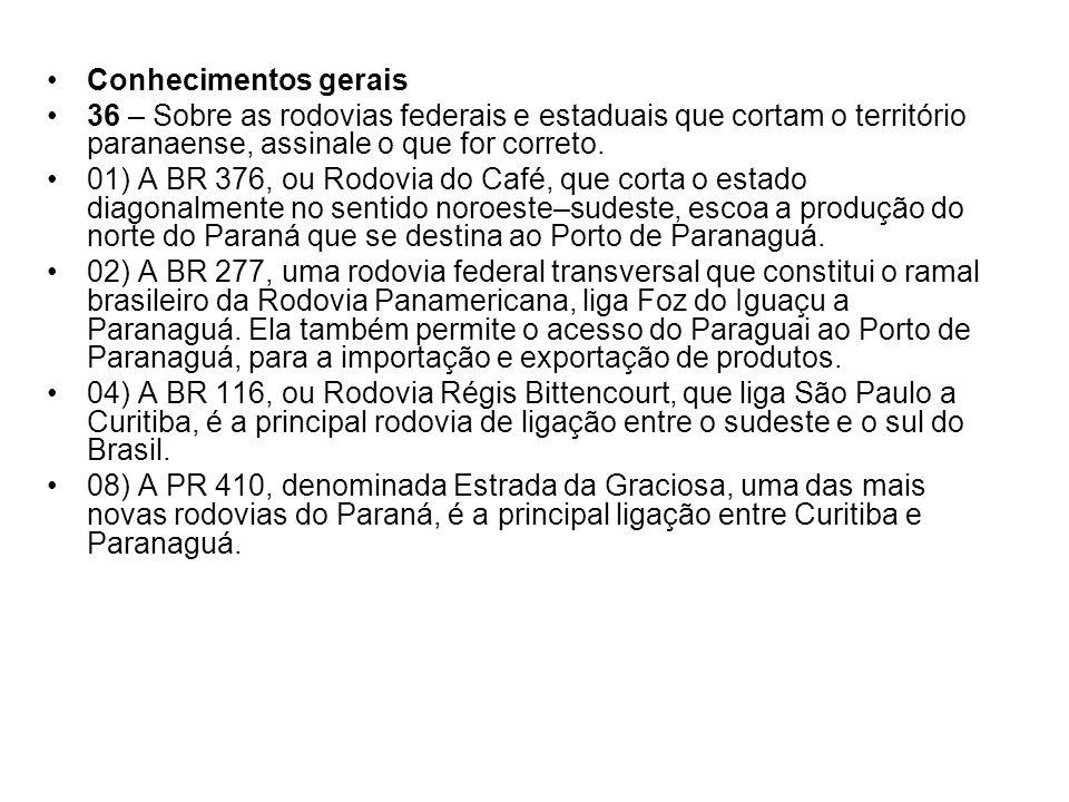 Conhecimentos gerais 36 – Sobre as rodovias federais e estaduais que cortam o território paranaense, assinale o que for correto.