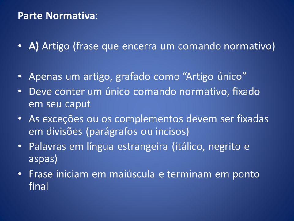 Parte Normativa: A) Artigo (frase que encerra um comando normativo) Apenas um artigo, grafado como Artigo único