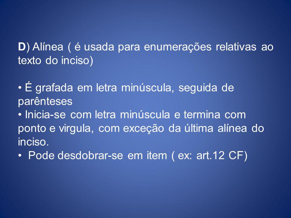 D) Alínea ( é usada para enumerações relativas ao texto do inciso)