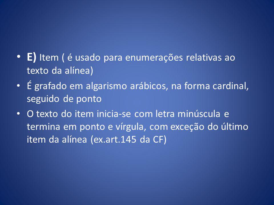 E) Item ( é usado para enumerações relativas ao texto da alínea)