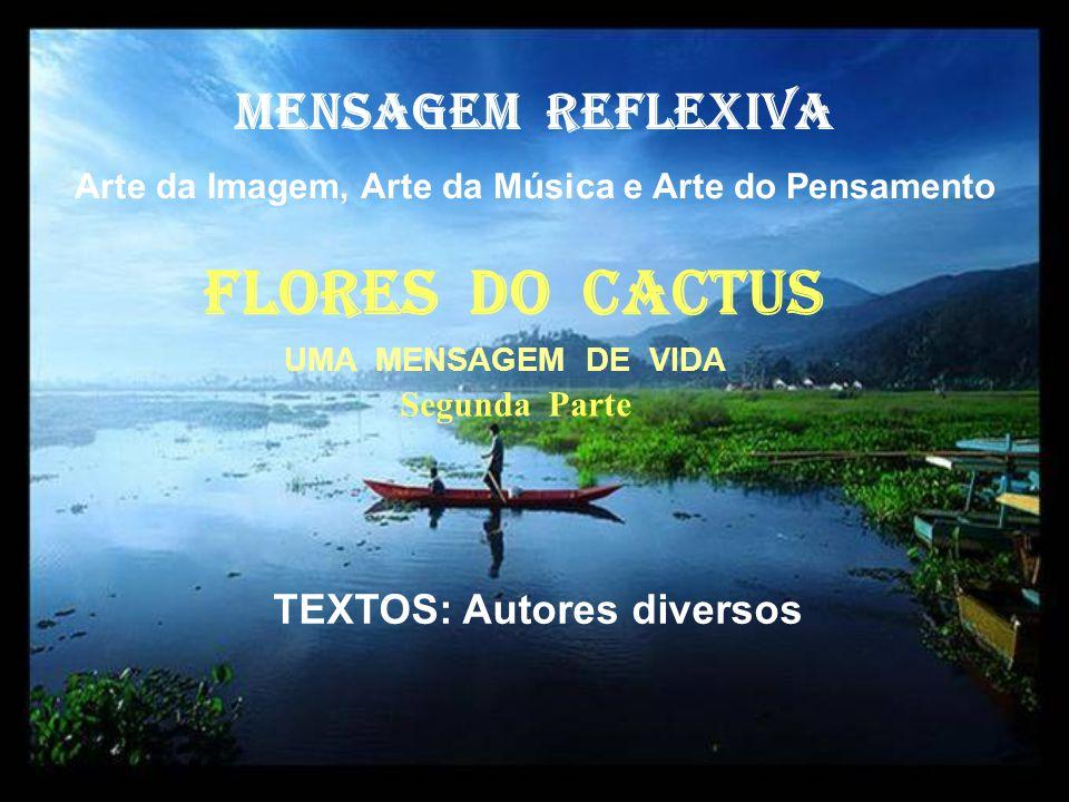 FlorES dO cactus MENSAGEM REFLEXIVA TEXTOS: Autores diversos