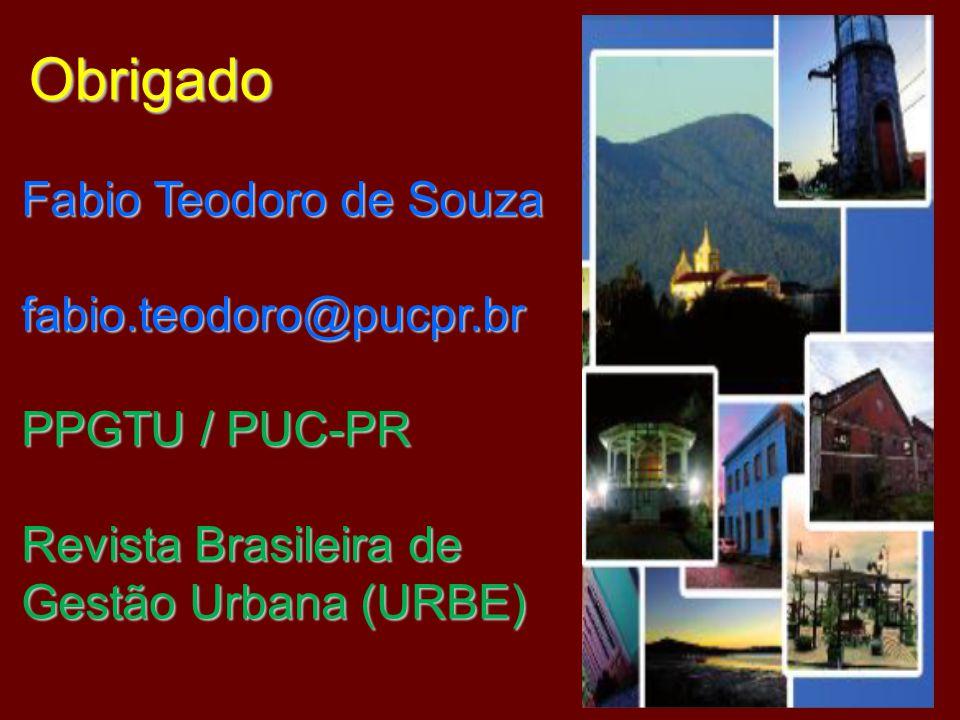 Obrigado Fabio Teodoro de Souza fabio.teodoro@pucpr.br PPGTU / PUC-PR