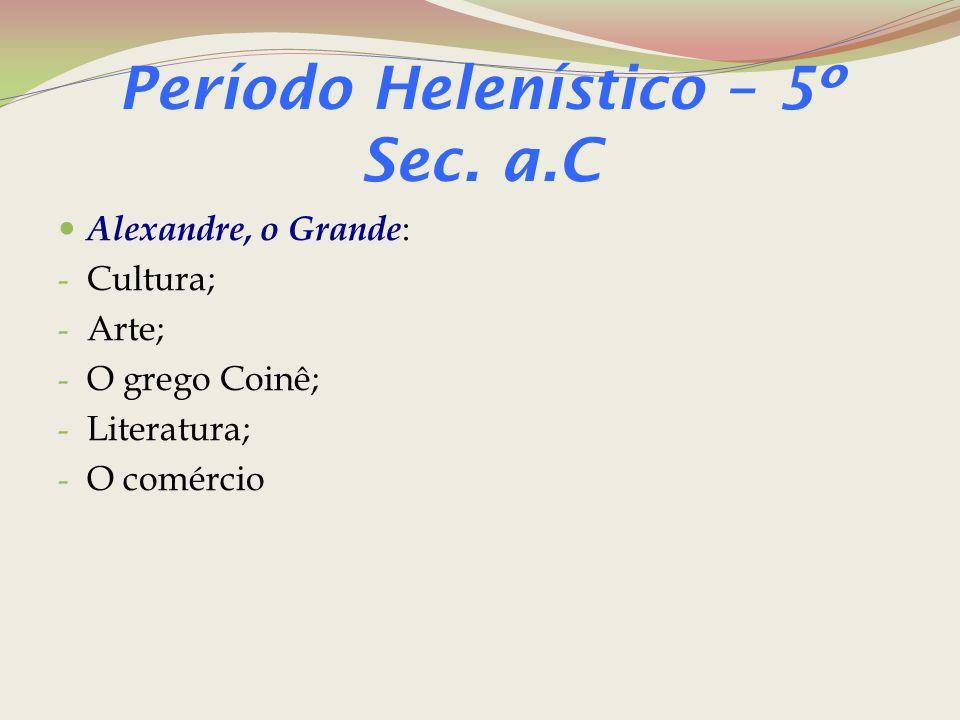 Período Helenístico – 5º Sec. a.C