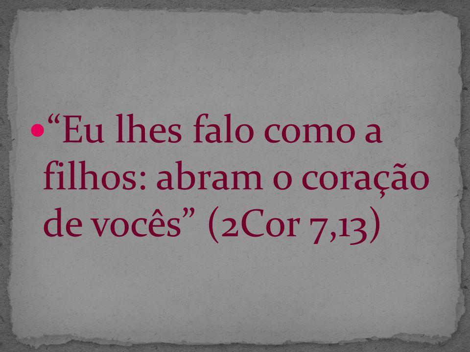 Eu lhes falo como a filhos: abram o coração de vocês (2Cor 7,13)