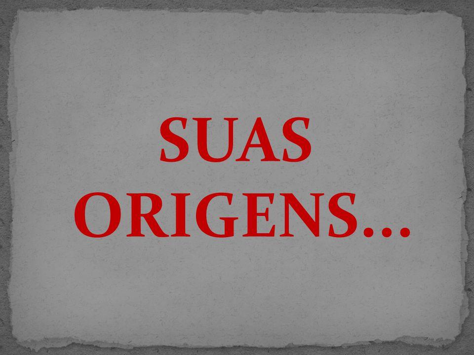 SUAS ORIGENS...