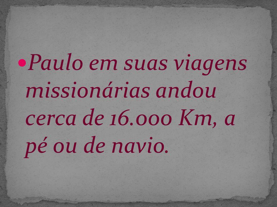 Paulo em suas viagens missionárias andou cerca de 16