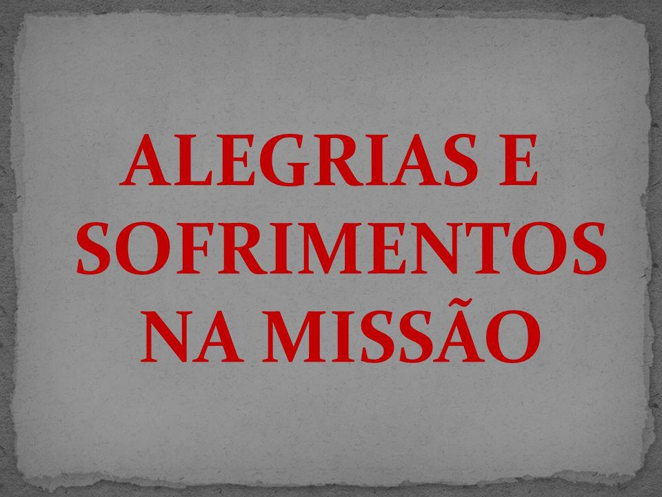 ALEGRIAS E SOFRIMENTOS NA MISSÃO
