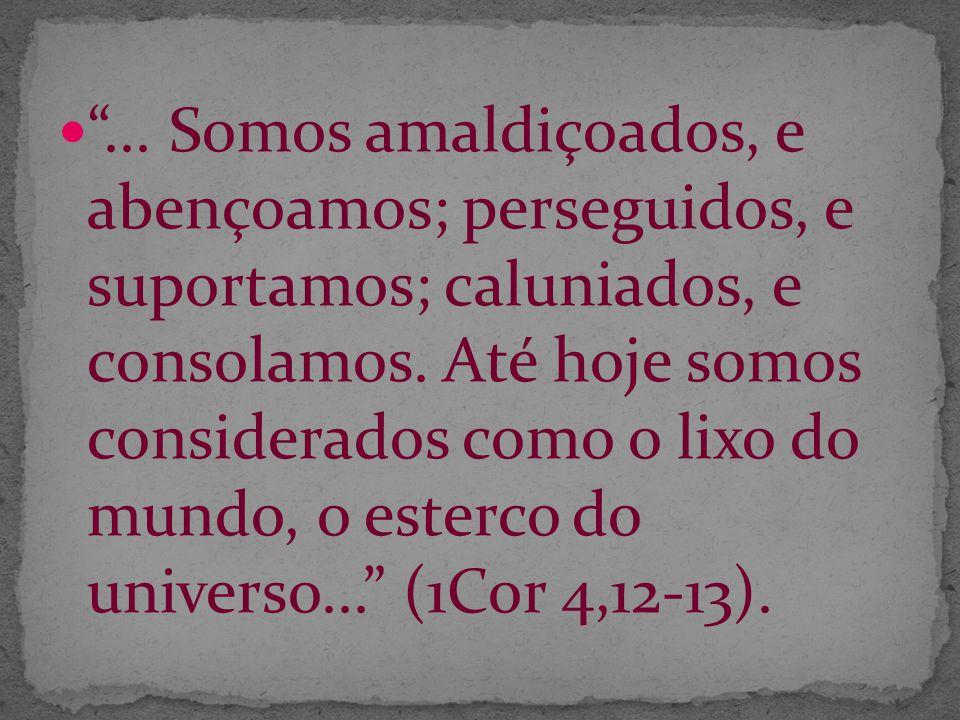 ... Somos amaldiçoados, e abençoamos; perseguidos, e suportamos; caluniados, e consolamos.