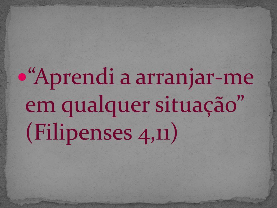 Aprendi a arranjar-me em qualquer situação (Filipenses 4,11)