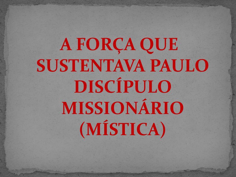 A FORÇA QUE SUSTENTAVA PAULO DISCÍPULO MISSIONÁRIO (MÍSTICA)