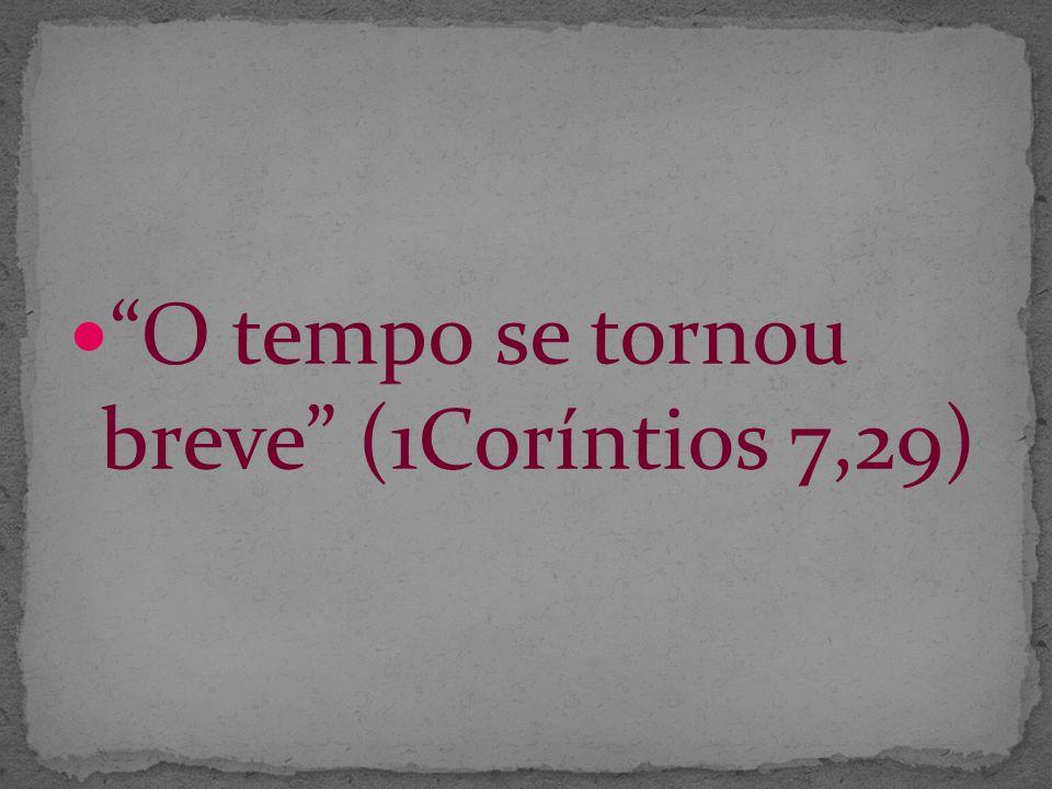 O tempo se tornou breve (1Coríntios 7,29)