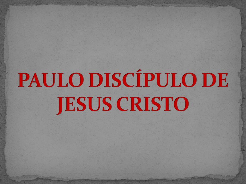 PAULO DISCÍPULO DE JESUS CRISTO