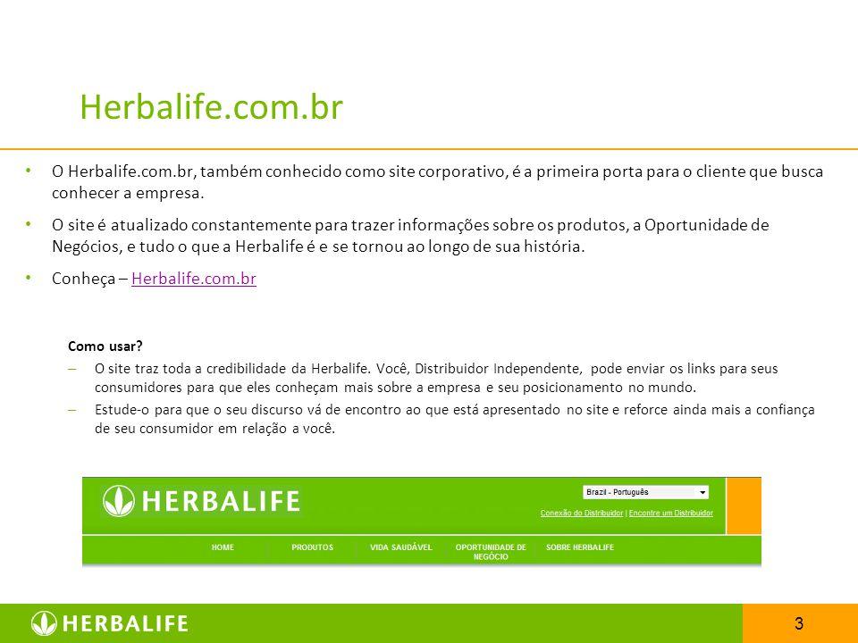 Herbalife.com.br O Herbalife.com.br, também conhecido como site corporativo, é a primeira porta para o cliente que busca conhecer a empresa.