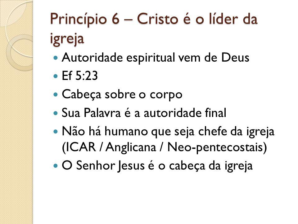 Princípio 6 – Cristo é o líder da igreja