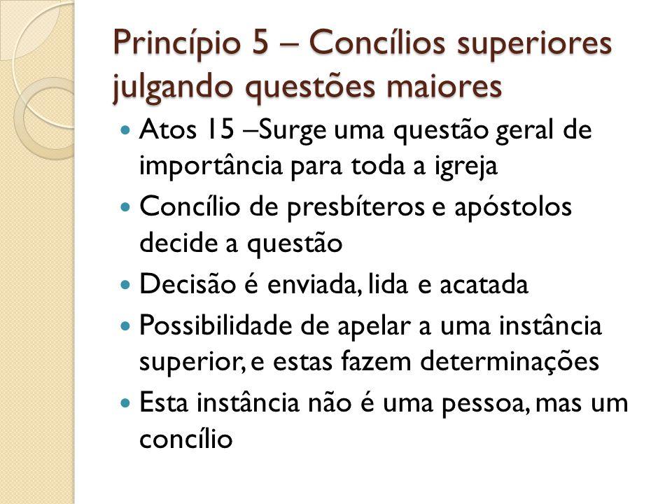 Princípio 5 – Concílios superiores julgando questões maiores