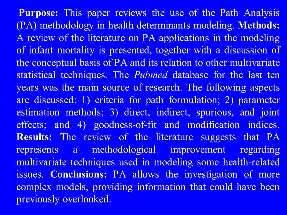 Purpose: This paper reviews the use of the Path Analysis (PA) methodology in health determinants modeling.