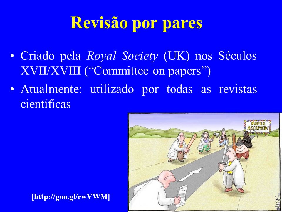 Revisão por pares Criado pela Royal Society (UK) nos Séculos XVII/XVIII ( Committee on papers )