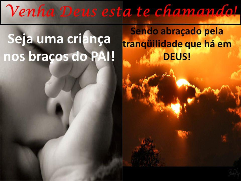 Venha Deus esta te chamando!