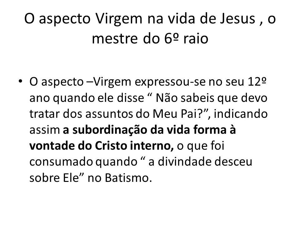 O aspecto Virgem na vida de Jesus , o mestre do 6º raio