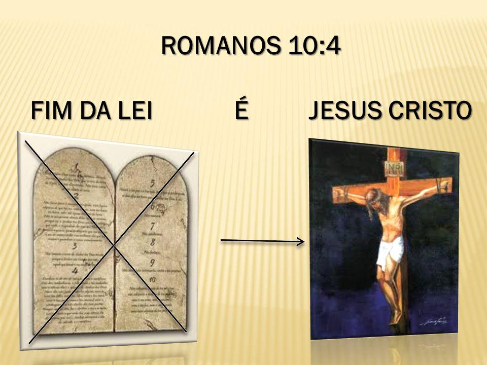 ROMANOS 10:4 FIM DA LEI É JESUS CRISTO