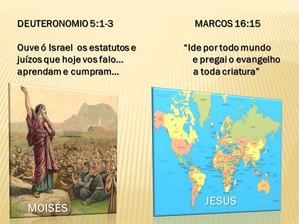 JESUS MOISÉS DEUTERONOMIO 5:1-3 MARCOS 16:15