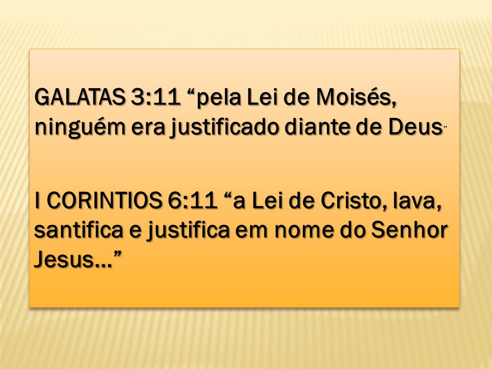 GALATAS 3:11 pela Lei de Moisés, ninguém era justificado diante de Deus