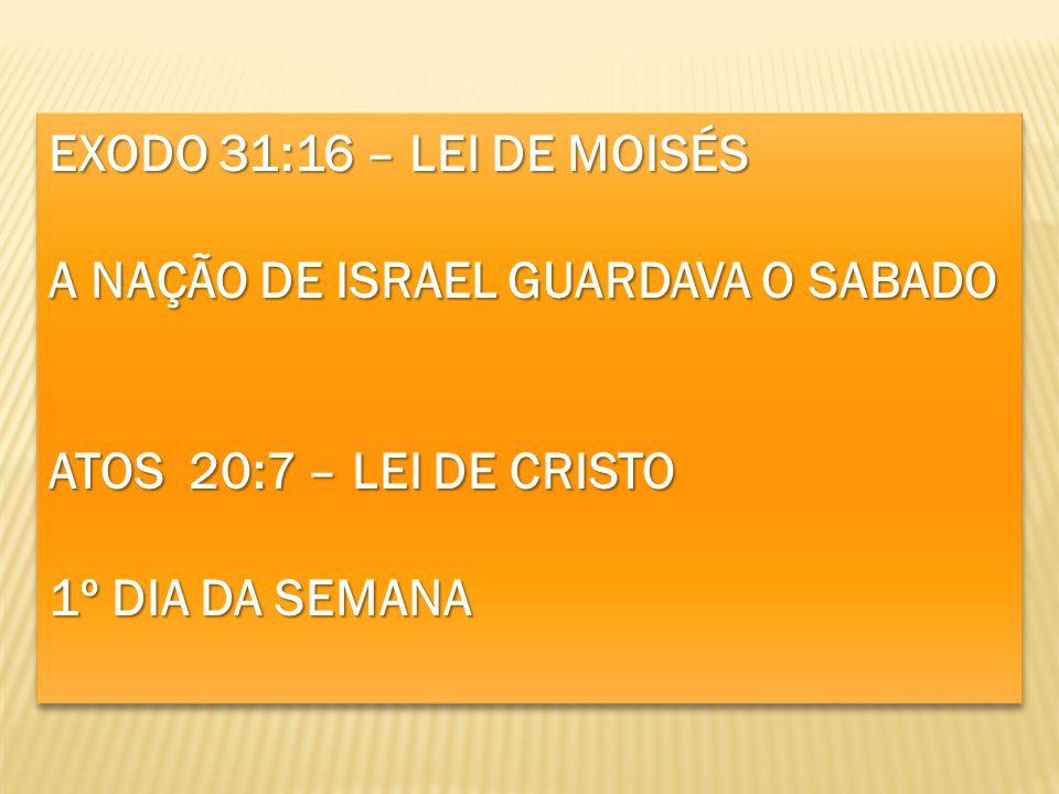 EXODO 31:16 – LEI DE MOISÉS A NAÇÃO DE ISRAEL GUARDAVA O SABADO.