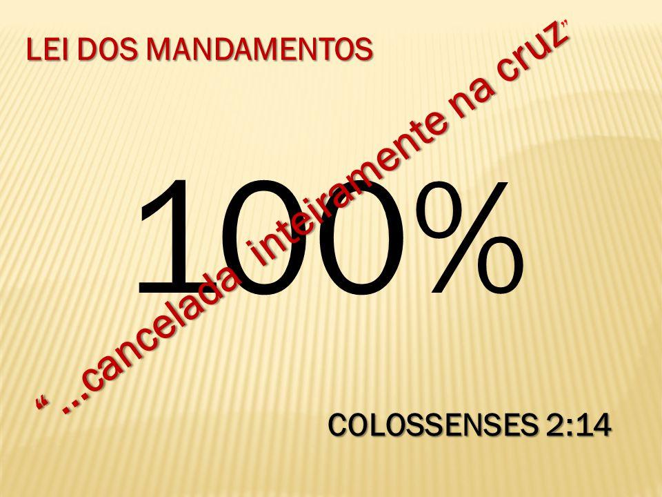 100% ...cancelada inteiramente na cruz LEI DOS MANDAMENTOS