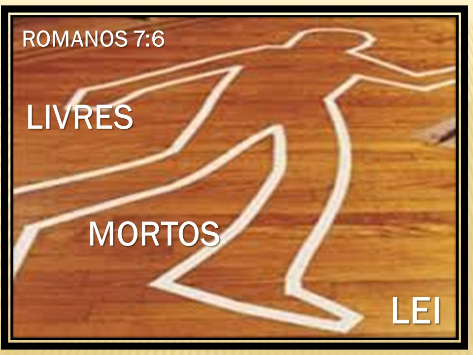 ROMANOS 7:6 ROMANOS 7:6 LIVRES MORTOS LEI