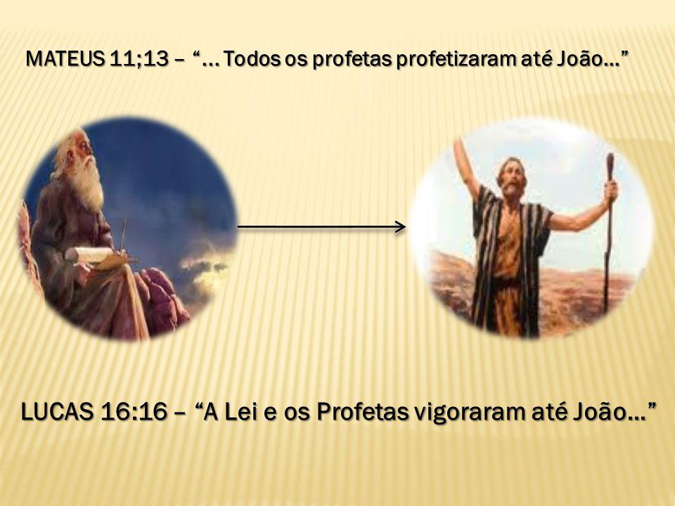 MATEUS 11;13 – ... Todos os profetas profetizaram até João...
