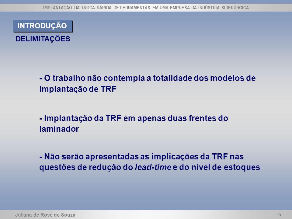 - Implantação da TRF em apenas duas frentes do laminador